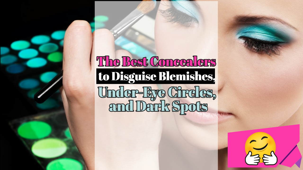 The Best Concealers to Disguise Blemishes, Under-Eye Circles, and Dark Spots