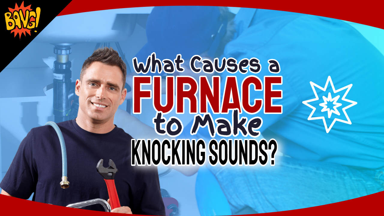 "Image text: ""What Causes a Furnace to Make Knocking Sounds?""."