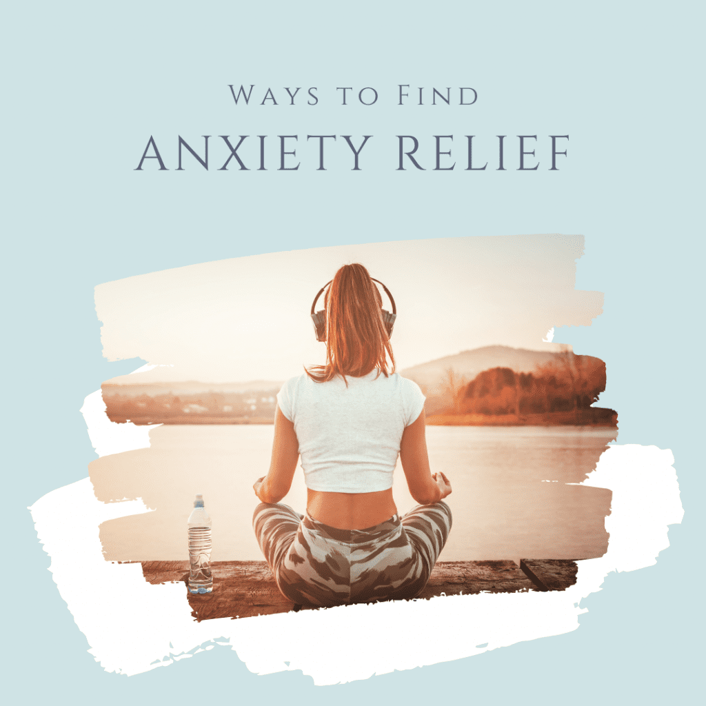 Ways to Find Anxiety Relief