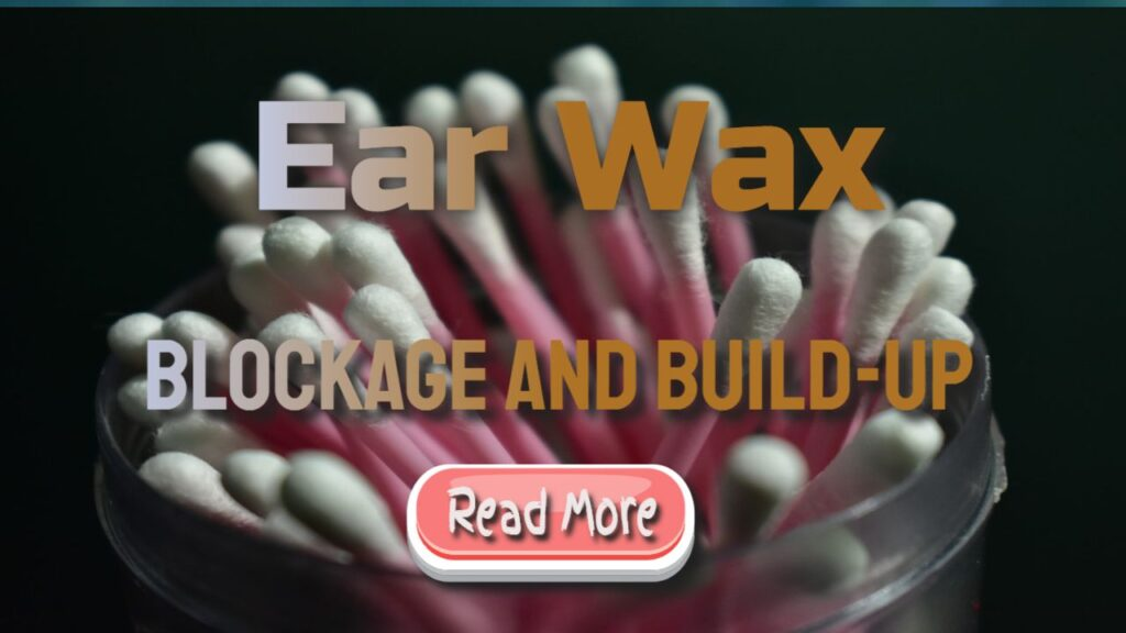 Causes of Earwax Build-Up – Signs and Symptoms